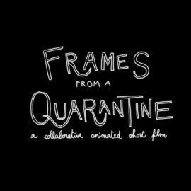Fragments/Frames from a Quarantine